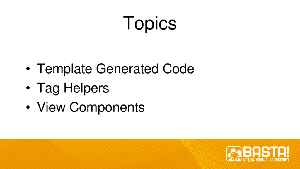 Topics • Template Generated Code • Tag Helpers ...