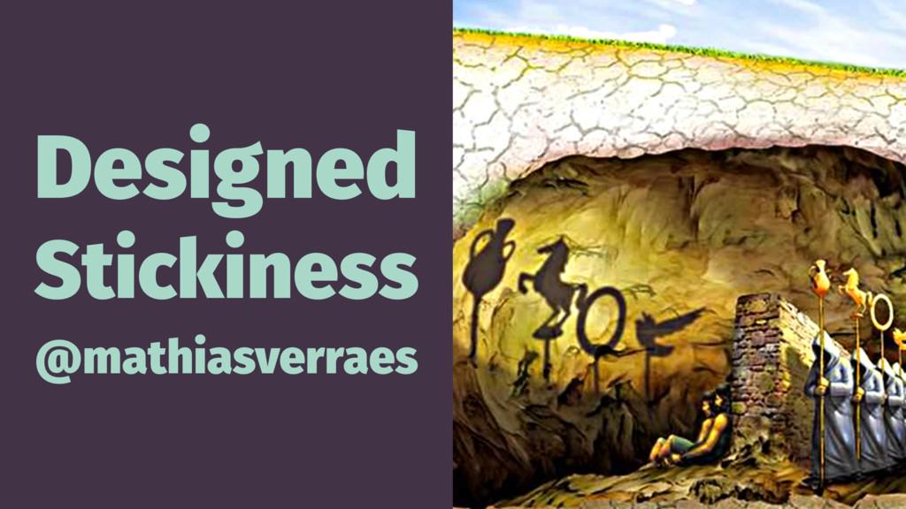Designed Stickiness @mathiasverraes