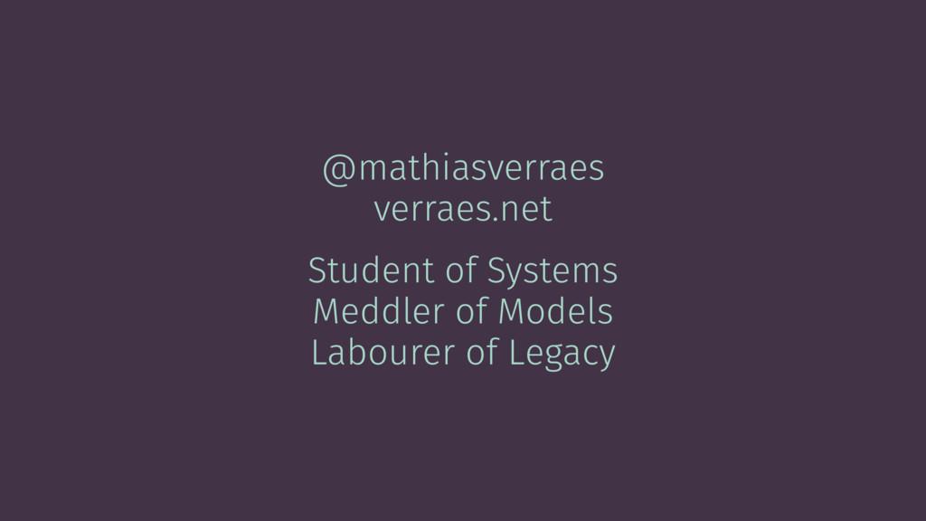 @mathiasverraes verraes.net Student of Systems ...