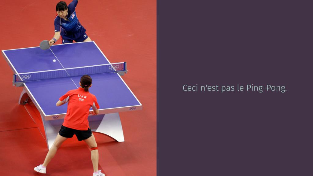 Ceci n'est pas le Ping-Pong.
