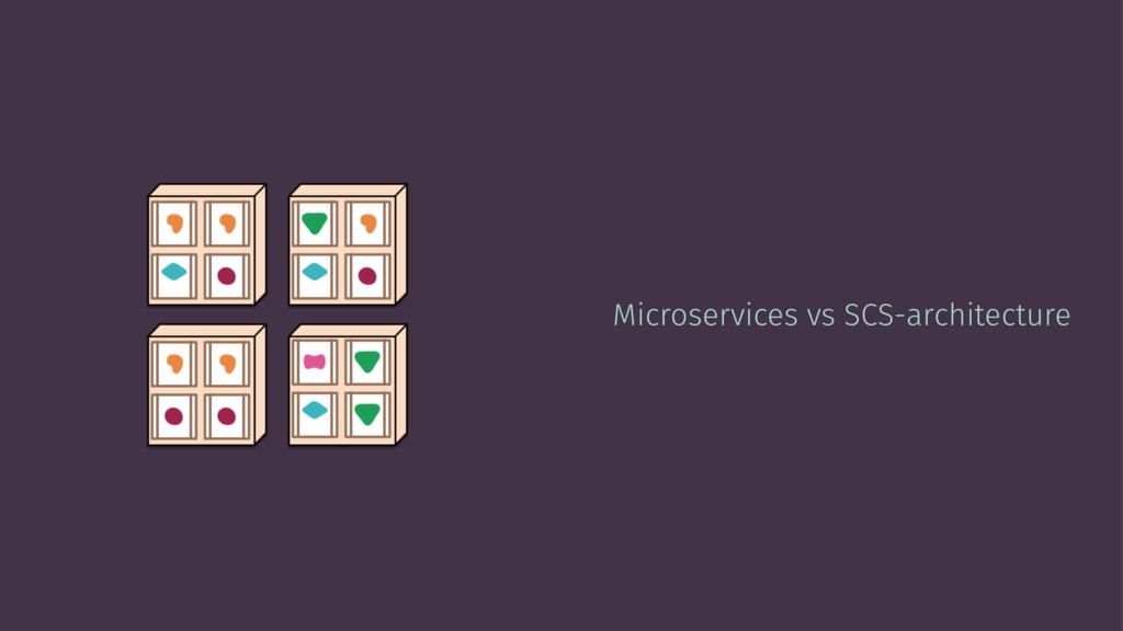 Microservices vs SCS-architecture