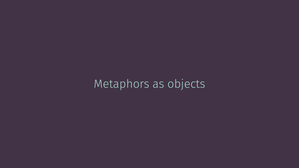 Metaphors as objects