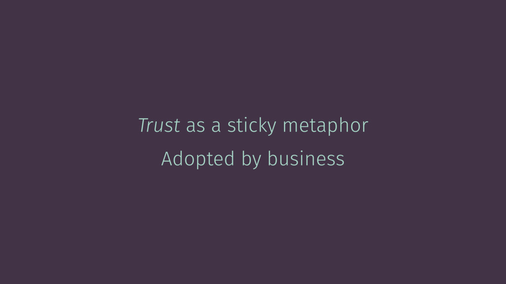 Trust as a sticky metaphor Adopted by business