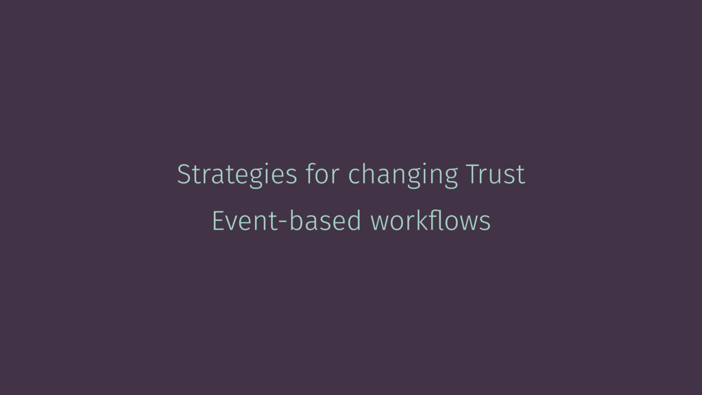 Strategies for changing Trust Event-based workfl...
