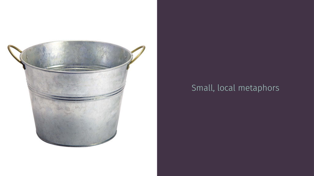 Small, local metaphors