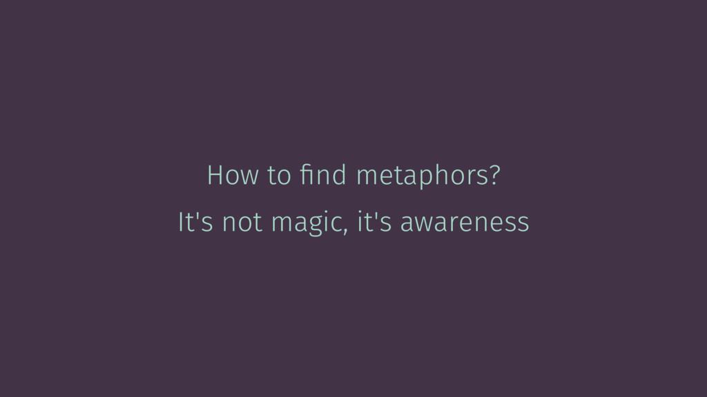 How to find metaphors? It's not magic, it's awar...