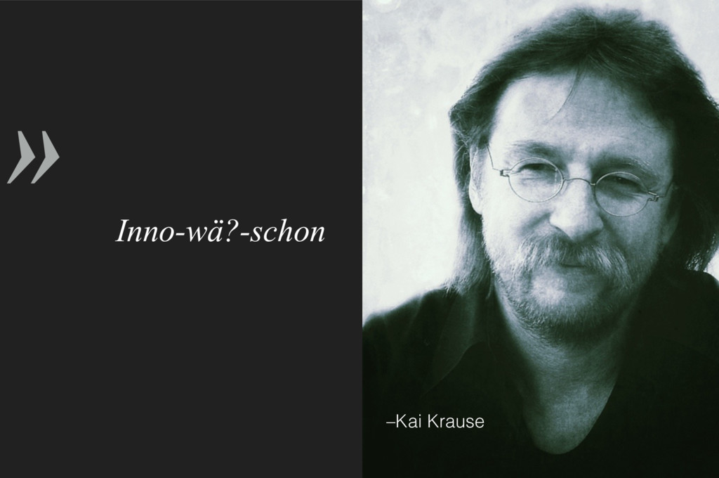» –Kai Krause Inno-wä?-schon