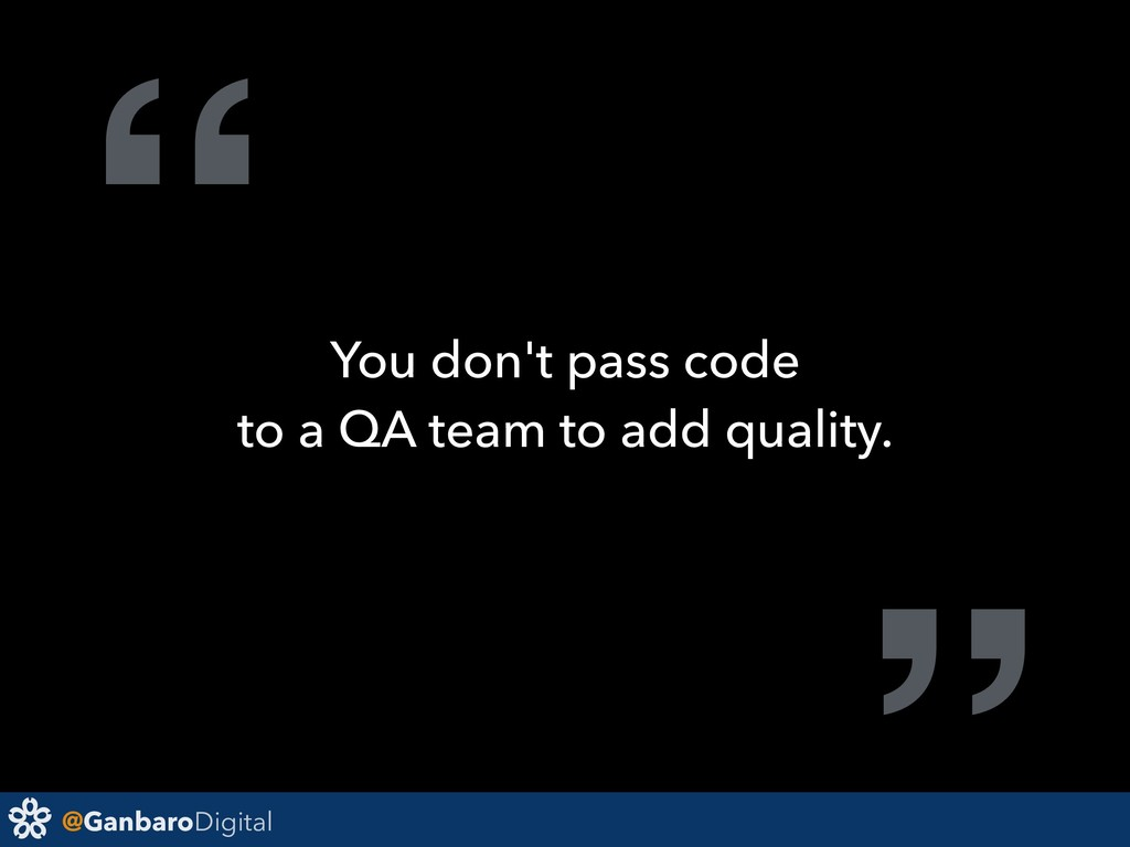 "@GanbaroDigital "" You don't pass code to a QA t..."