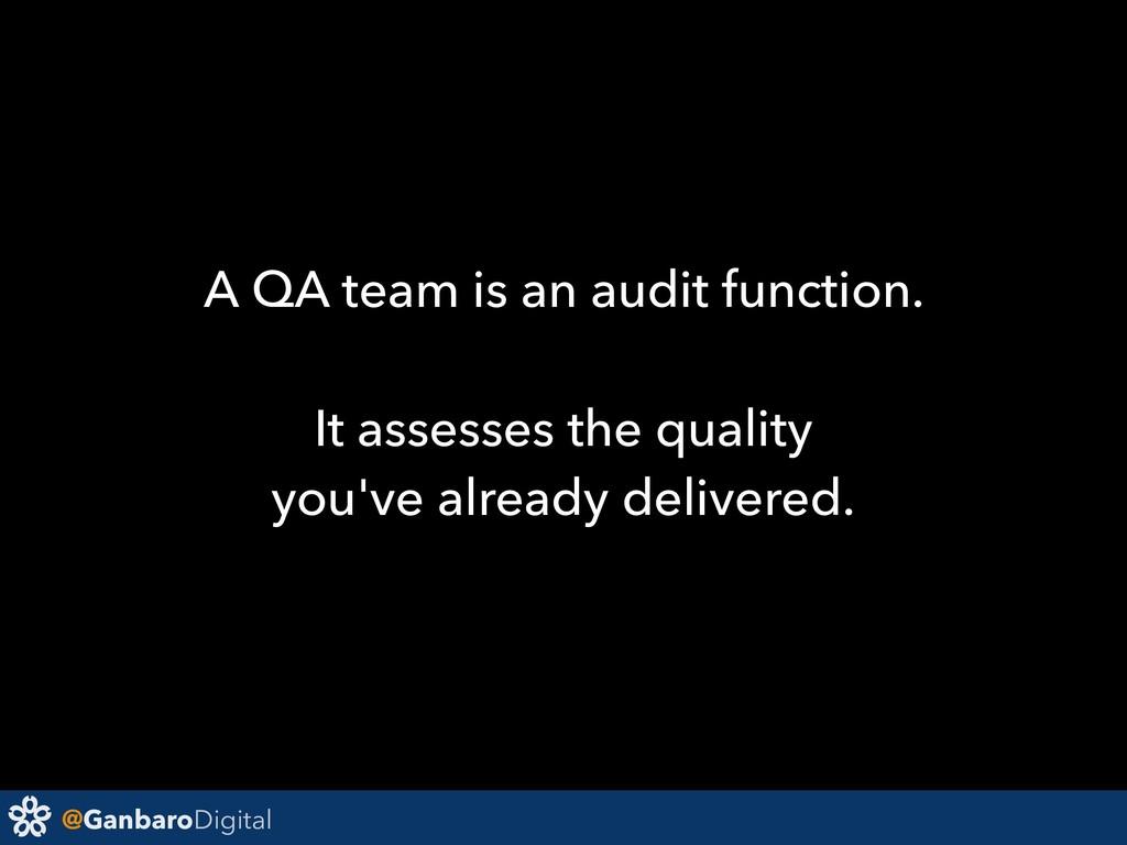 @GanbaroDigital A QA team is an audit function....