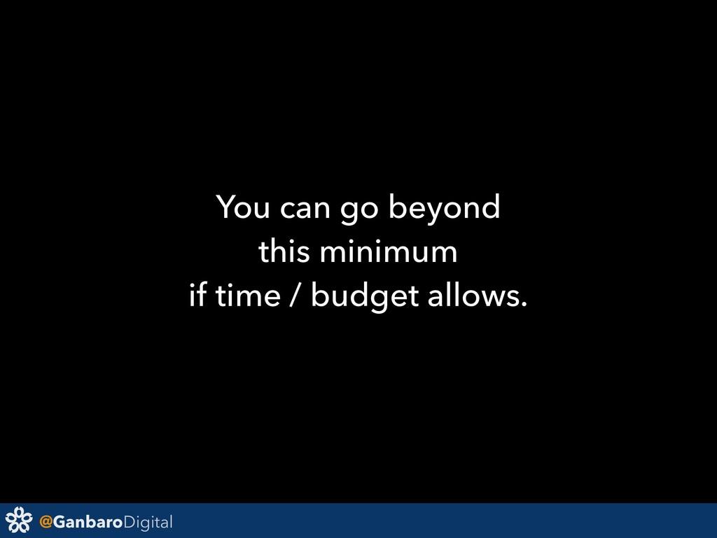 @GanbaroDigital You can go beyond this minimum ...