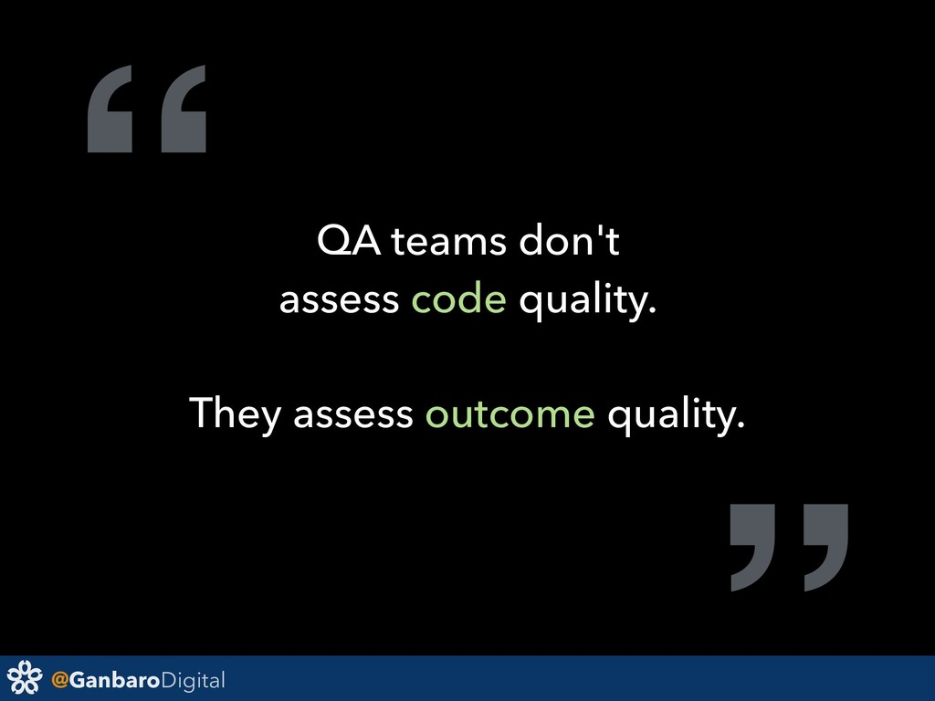 "@GanbaroDigital "" QA teams don't assess code qu..."