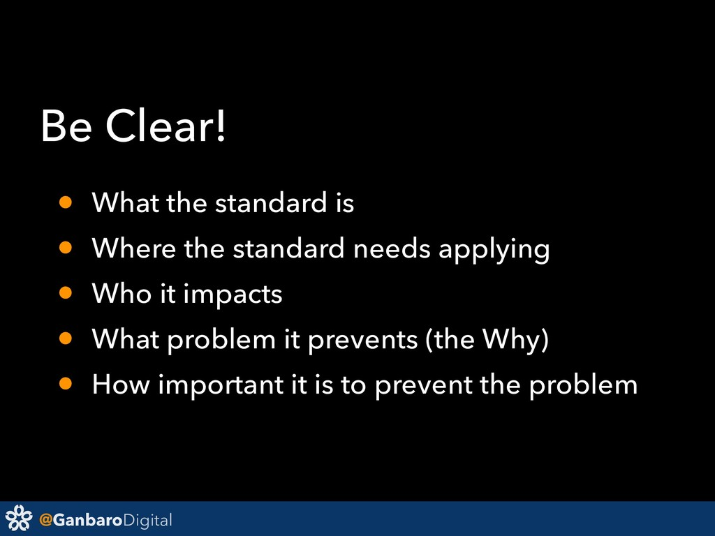 @GanbaroDigital Be Clear! • What the standard i...
