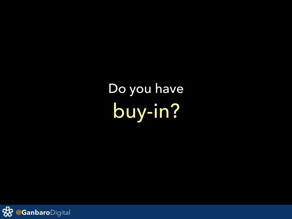 @GanbaroDigital Do you have buy-in?