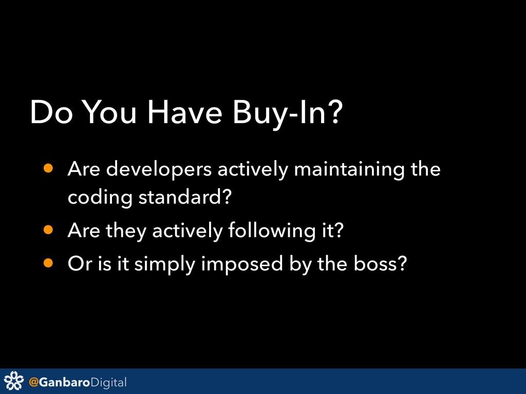 @GanbaroDigital Do You Have Buy-In? • Are devel...