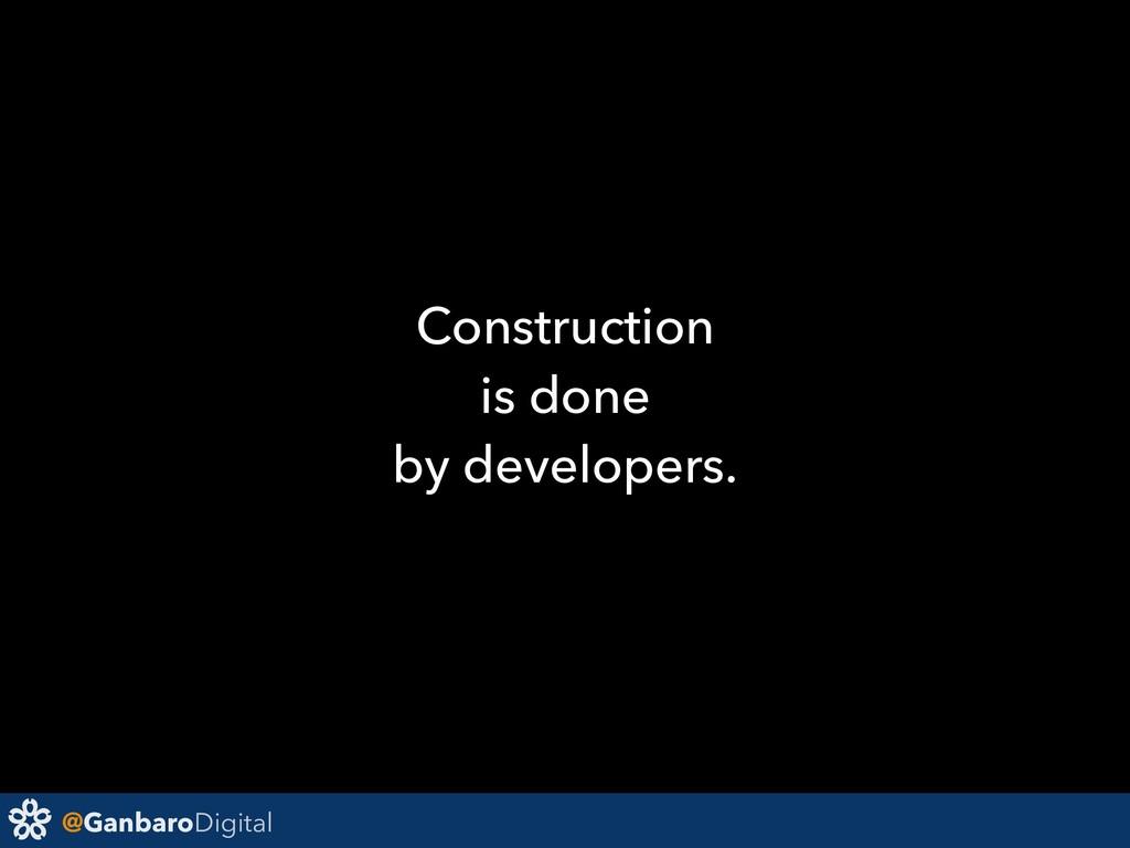 @GanbaroDigital Construction is done by develop...