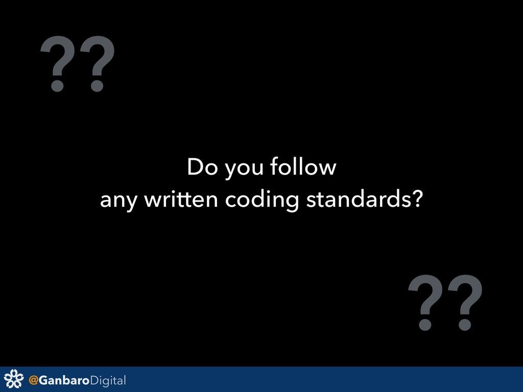 @GanbaroDigital ?? ?? Do you follow any written...
