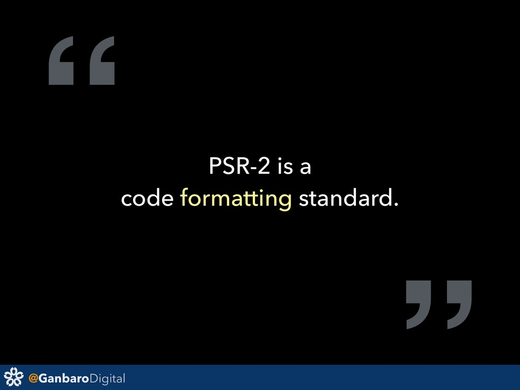 "@GanbaroDigital "" PSR-2 is a code formatting st..."