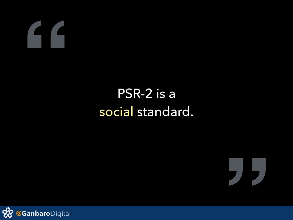 "@GanbaroDigital "" PSR-2 is a social standard."
