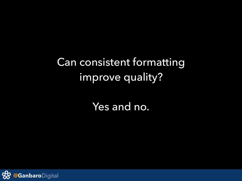 @GanbaroDigital Can consistent formatting impro...