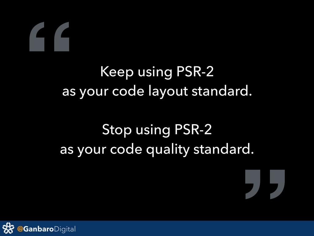 "@GanbaroDigital "" Keep using PSR-2 as your code..."