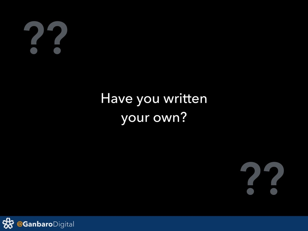 @GanbaroDigital ?? ?? Have you written your own?
