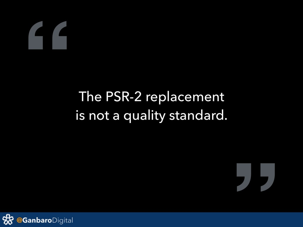 "@GanbaroDigital "" The PSR-2 replacement is not ..."