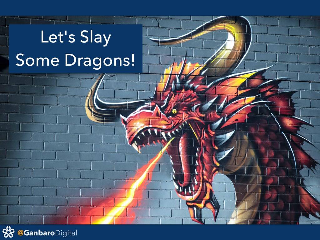 @GanbaroDigital Let's Slay Some Dragons!
