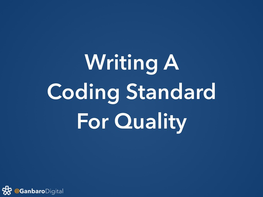 @GanbaroDigital Writing A Coding Standard For Q...