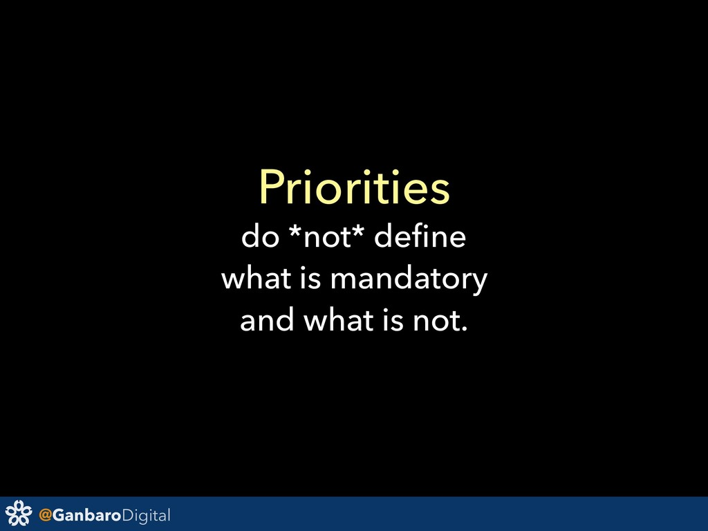 @GanbaroDigital Priorities do *not* define what ...