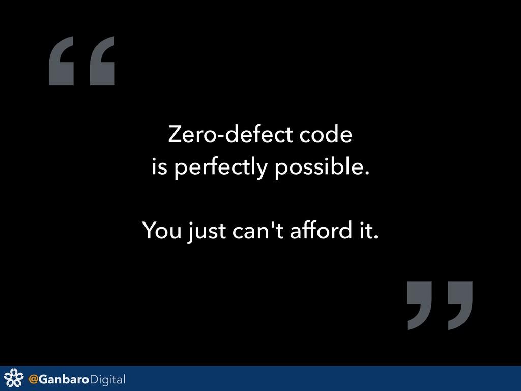 """@GanbaroDigital """" Zero-defect code is perfectly..."""