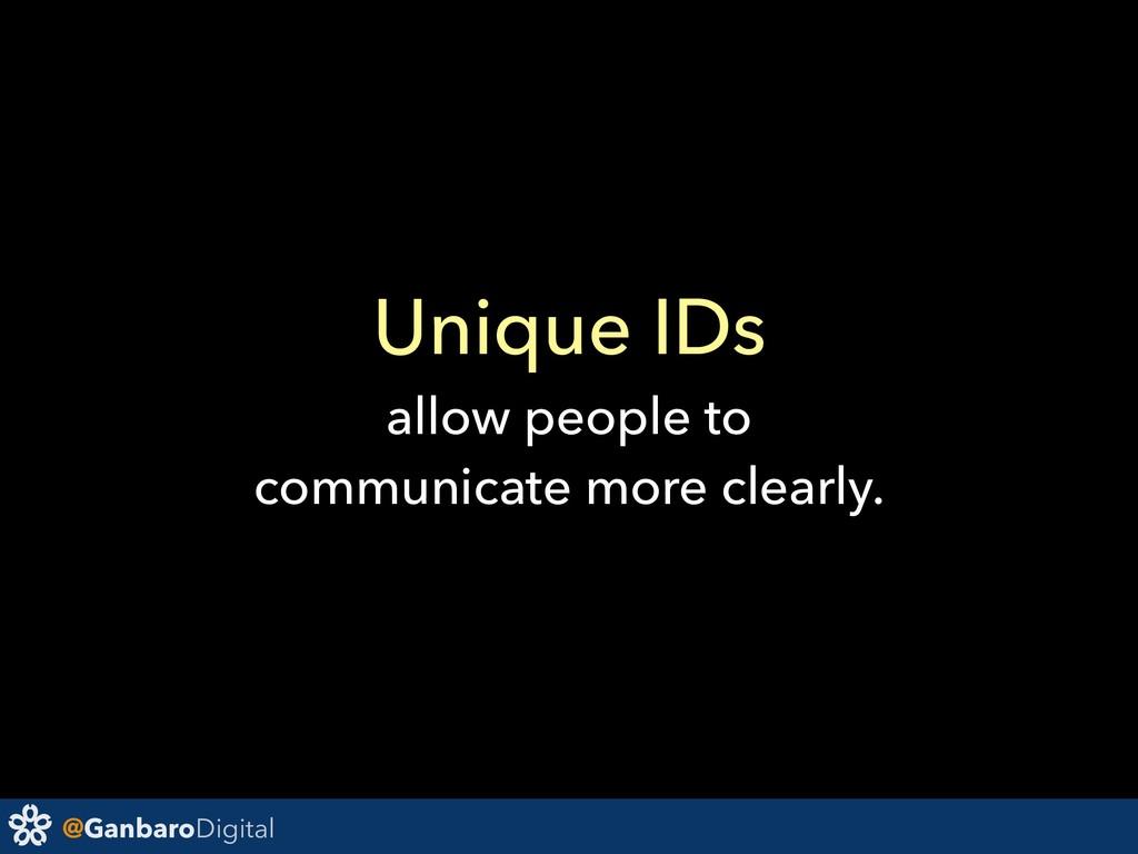 @GanbaroDigital Unique IDs allow people to comm...