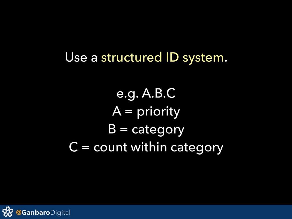 @GanbaroDigital Use a structured ID system. e.g...