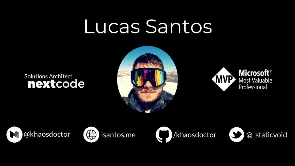 Lucas Santos /khaosdoctor @_staticvoid lsantos....