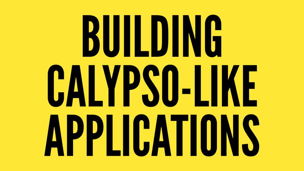 BUILDING CALYPSO-LIKE APPLICATIONS