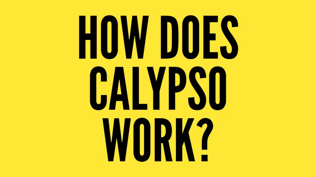 HOW DOES CALYPSO WORK?