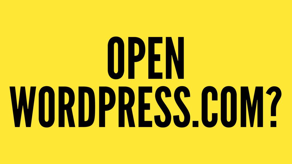 OPEN WORDPRESS.COM?