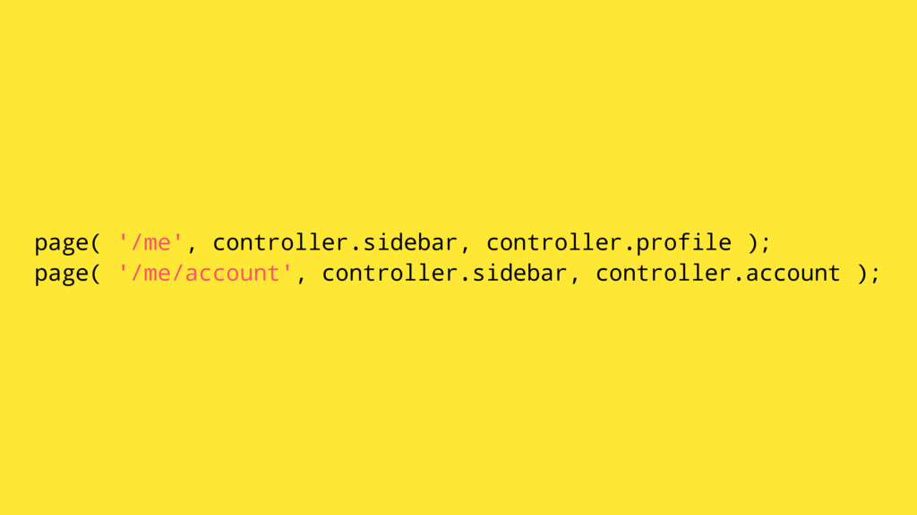 page( '/me', controller.sidebar, controller.pro...