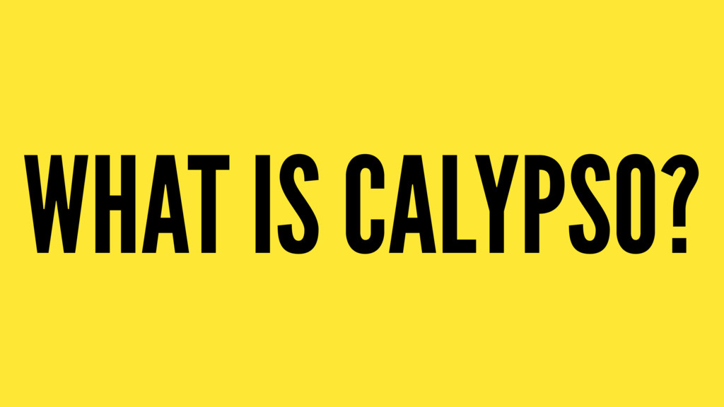 WHAT IS CALYPSO?