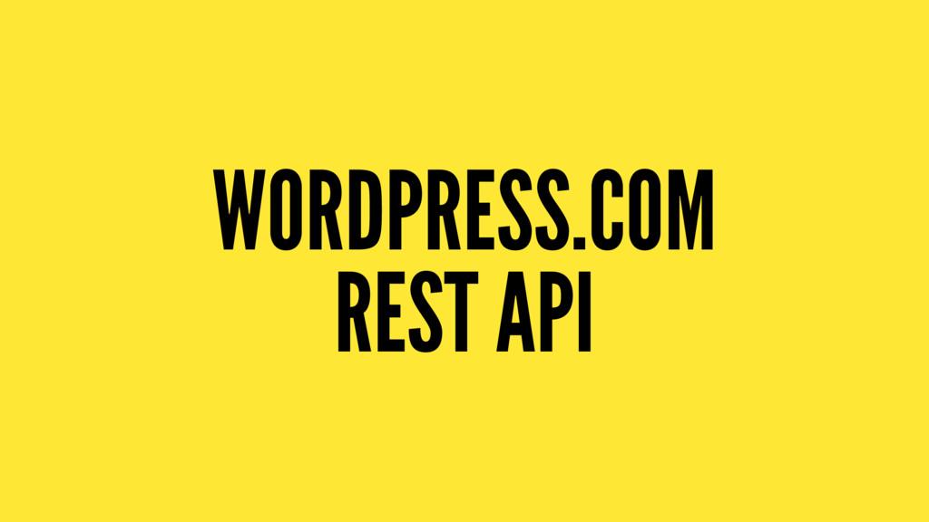 WORDPRESS.COM REST API