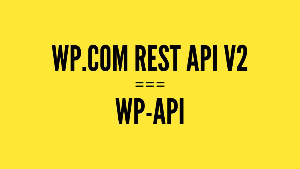 WP.COM REST API V2 === WP-API