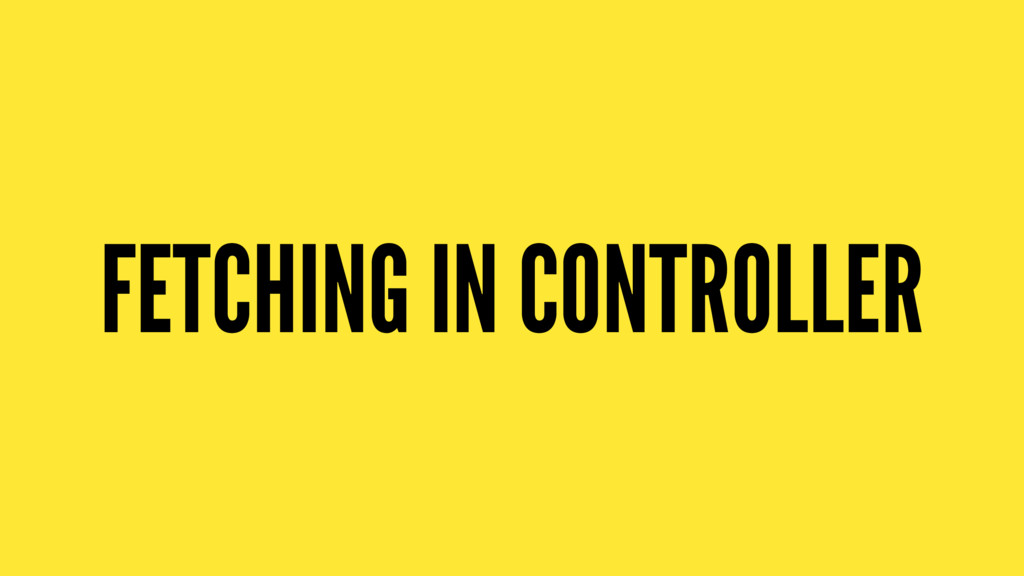 FETCHING IN CONTROLLER