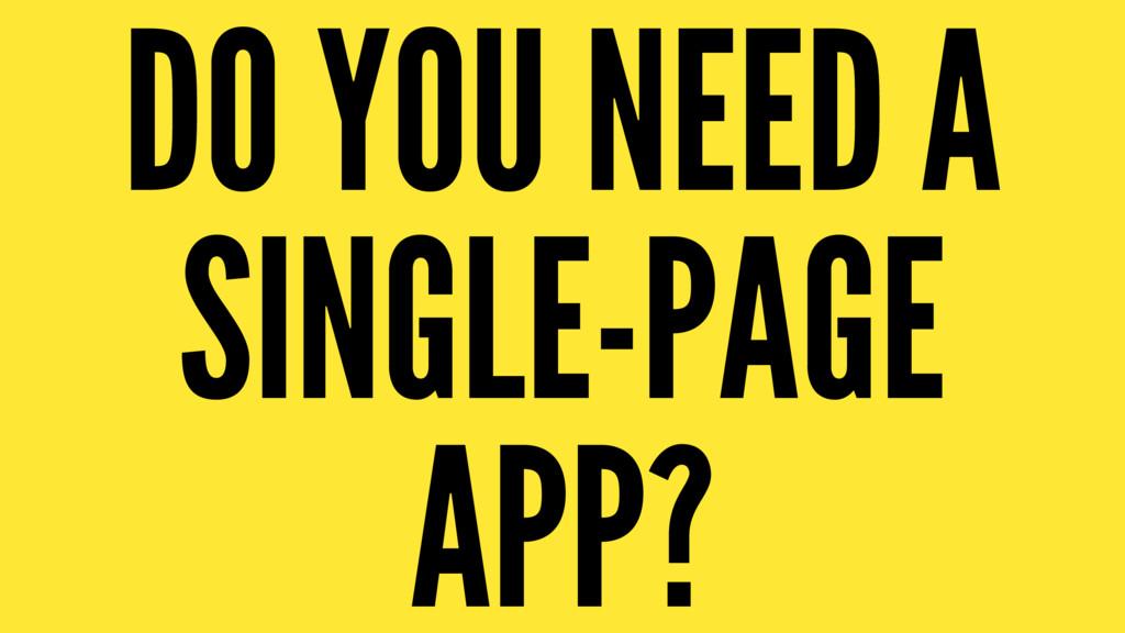 DO YOU NEED A SINGLE-PAGE APP?