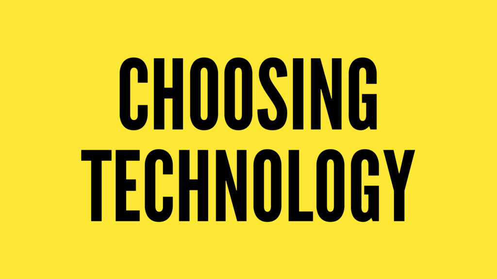 CHOOSING TECHNOLOGY