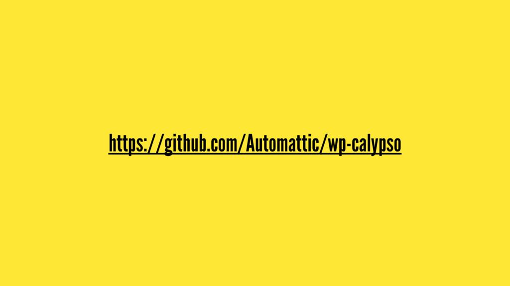 https://github.com/Automattic/wp-calypso