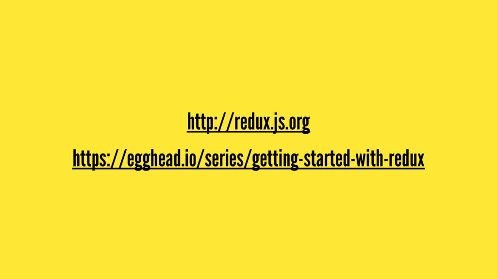 http://redux.js.org https://egghead.io/series/g...