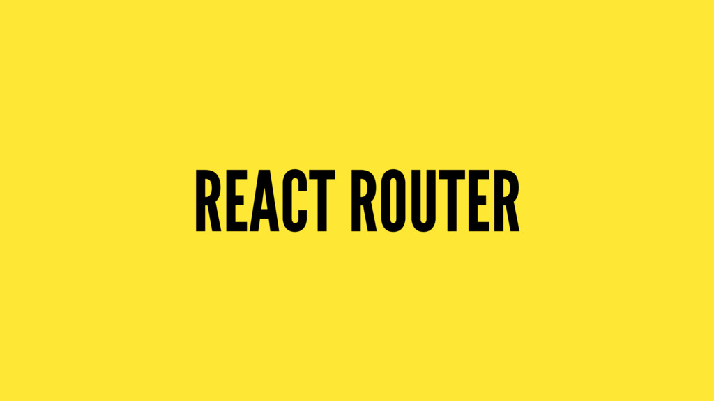 REACT ROUTER