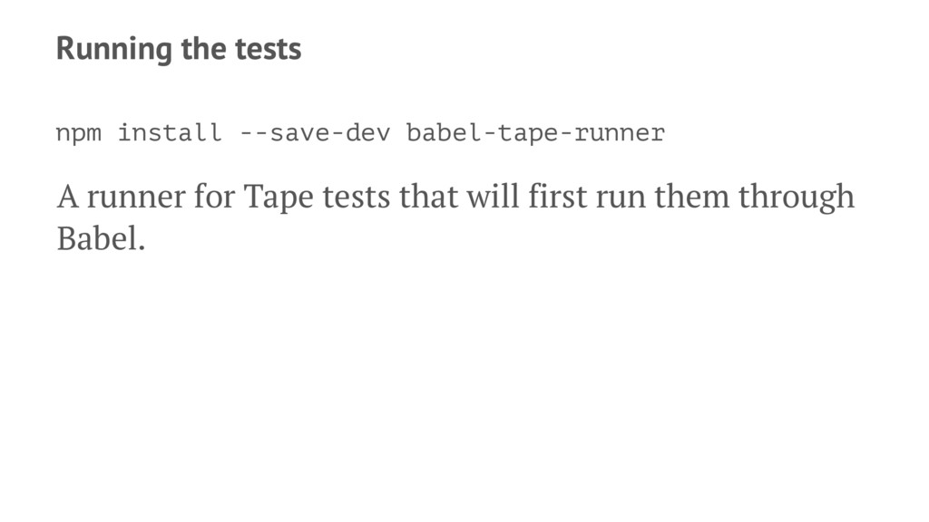 Running the tests npm install --save-dev babel-...
