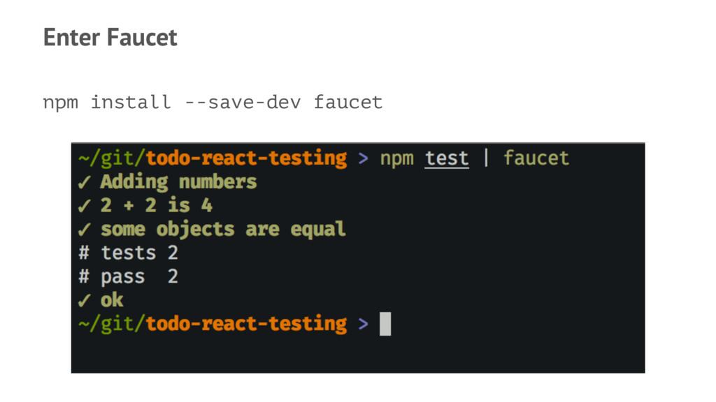 Enter Faucet npm install --save-dev faucet