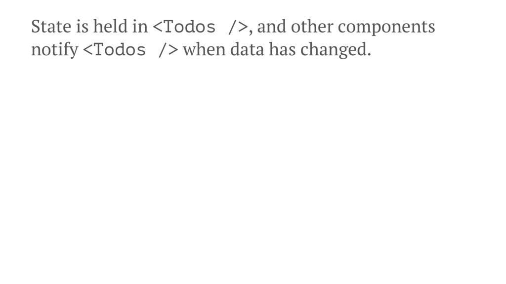 State is held in <Todos />, and other component...