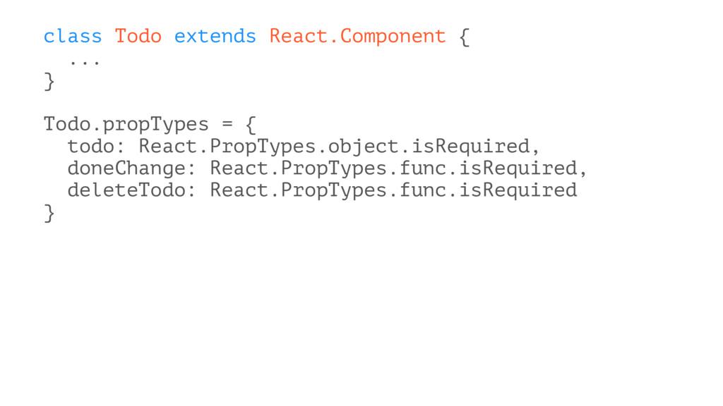 class Todo extends React.Component { ... } Todo...